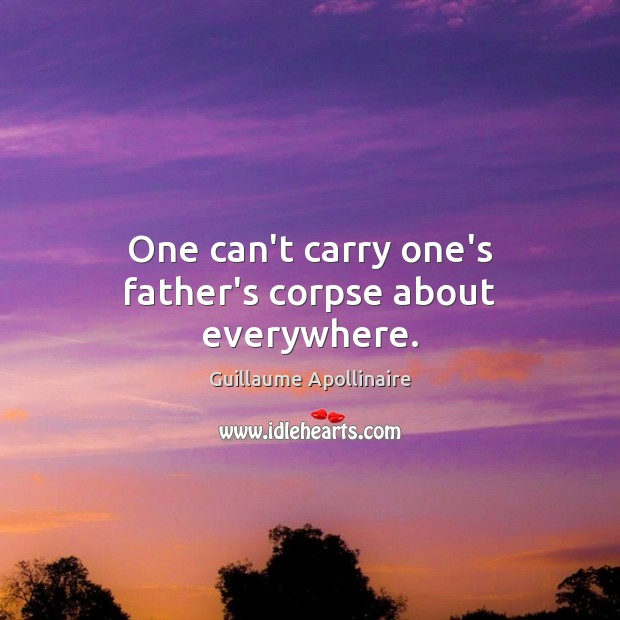 One can't carry one's father's corpse about everywhere. Image