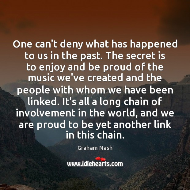 One can't deny what has happened to us in the past. The Proud Quotes Image