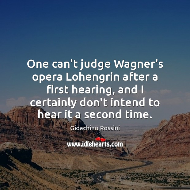 Image, One can't judge Wagner's opera Lohengrin after a first hearing, and I