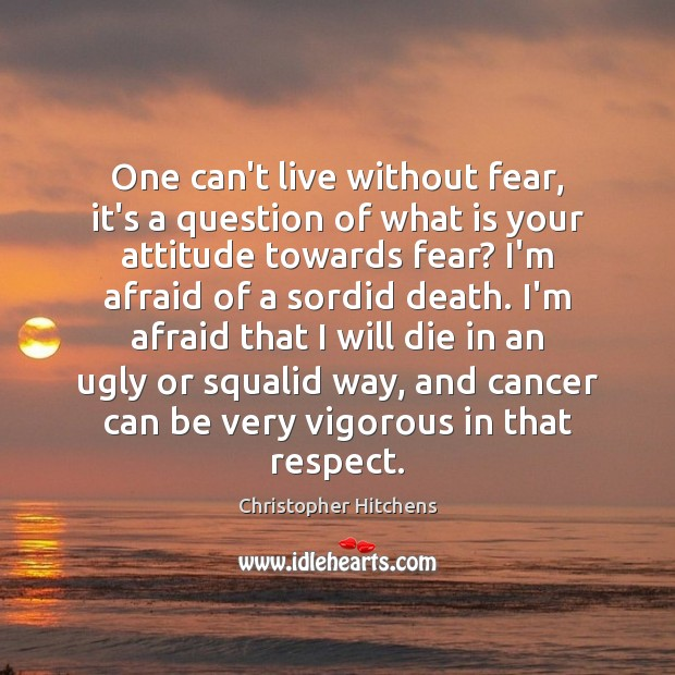 One can't live without fear, it's a question of what is your Image