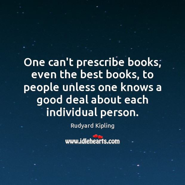 One can't prescribe books, even the best books, to people unless one Rudyard Kipling Picture Quote