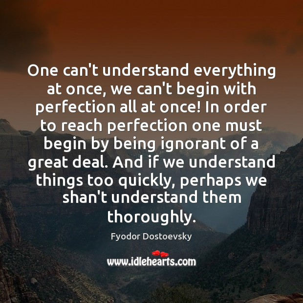 One can't understand everything at once, we can't begin with perfection all Image