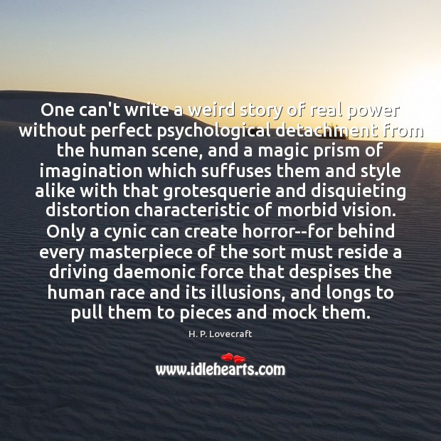 One can't write a weird story of real power without perfect psychological Image