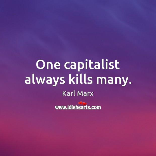 Image, One capitalist always kills many.