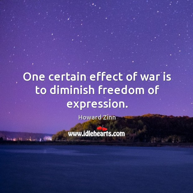One certain effect of war is to diminish freedom of expression. Image