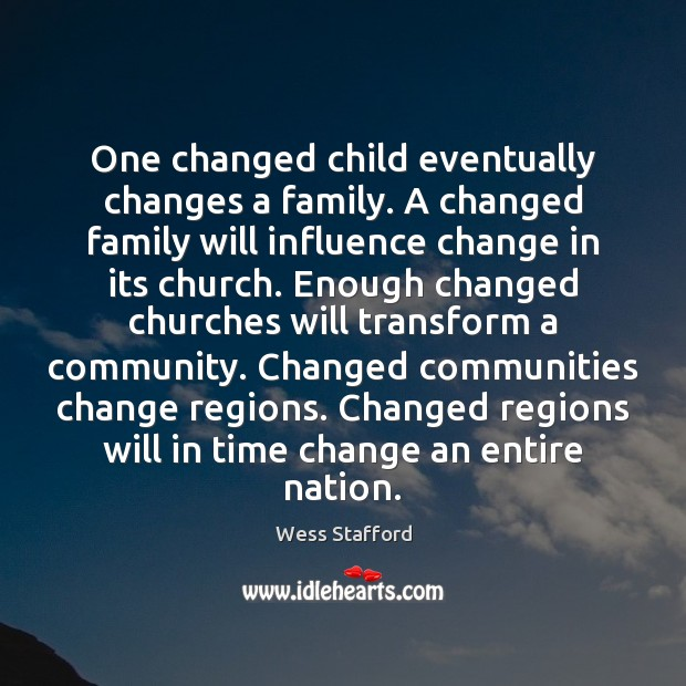 Image, One changed child eventually changes a family. A changed family will influence