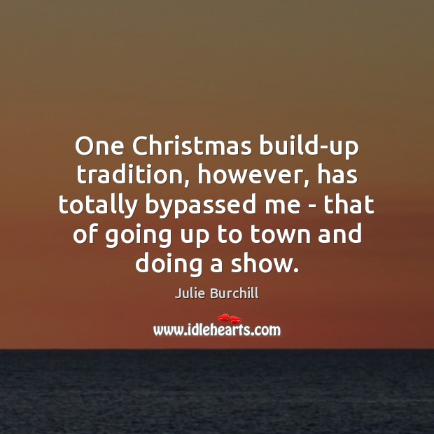 One Christmas build-up tradition, however, has totally bypassed me – that of Julie Burchill Picture Quote