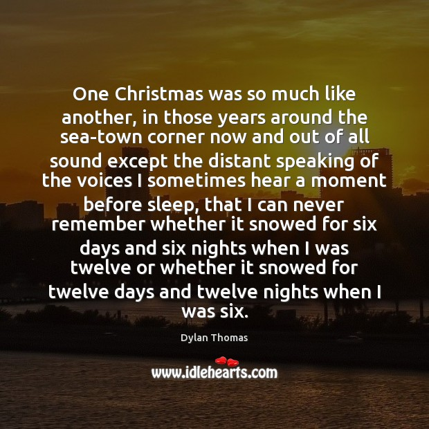 One Christmas was so much like another, in those years around the Dylan Thomas Picture Quote
