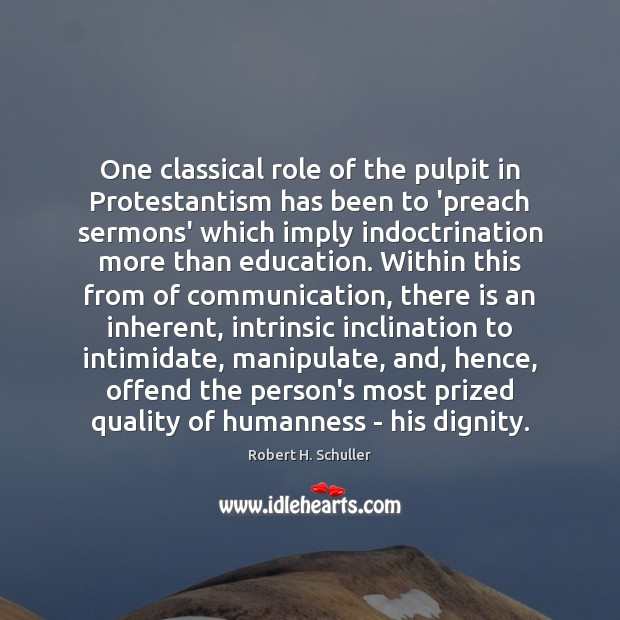 One classical role of the pulpit in Protestantism has been to 'preach Robert H. Schuller Picture Quote