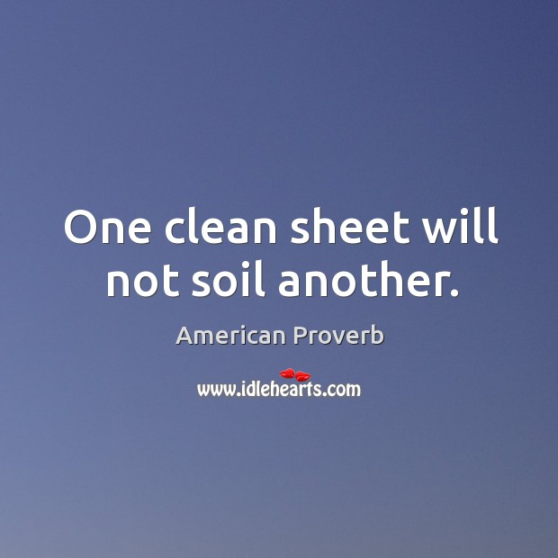 One clean sheet will not soil another. American Proverbs Image