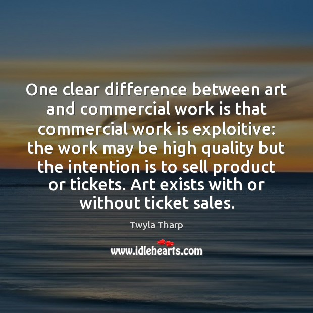 One clear difference between art and commercial work is that commercial work Twyla Tharp Picture Quote