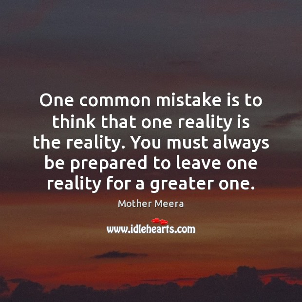 One common mistake is to think that one reality is the reality. Mistake Quotes Image