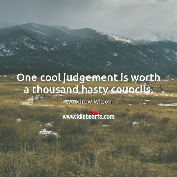 Image, One cool judgement is worth a thousand hasty councils.