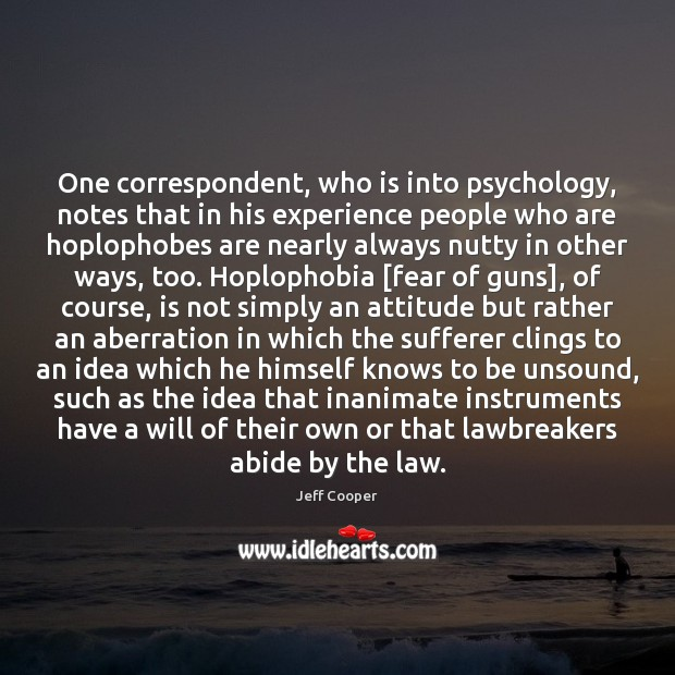 One correspondent, who is into psychology, notes that in his experience people Jeff Cooper Picture Quote
