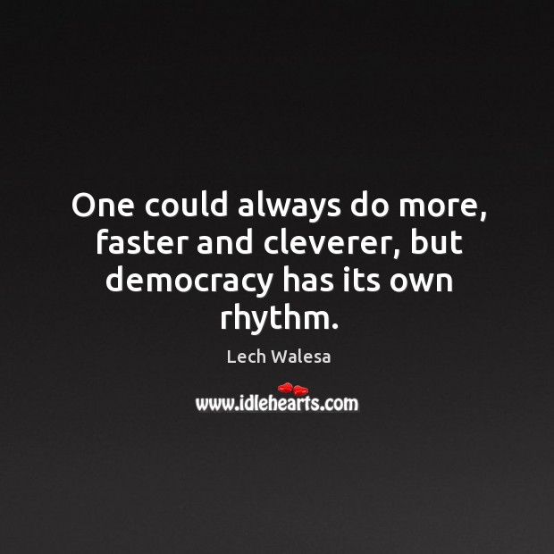 Image, One could always do more, faster and cleverer, but democracy has its own rhythm.
