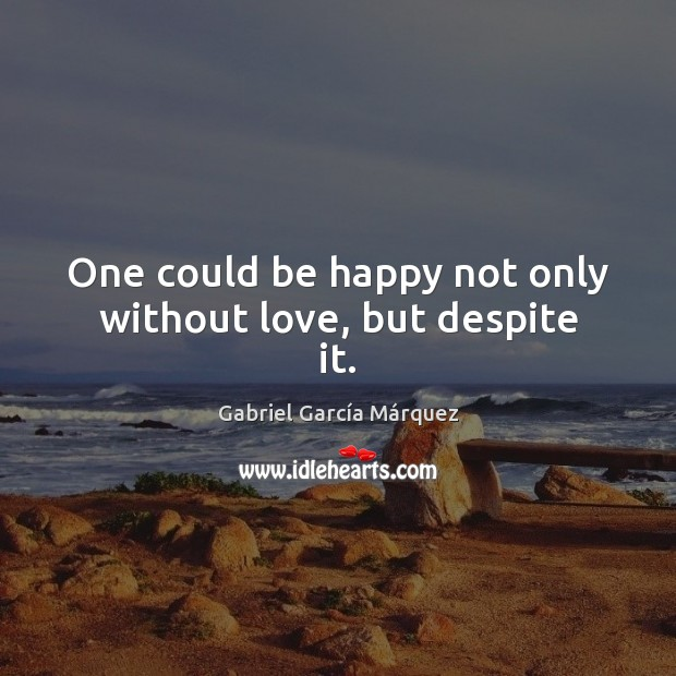 Image, One could be happy not only without love, but despite it.