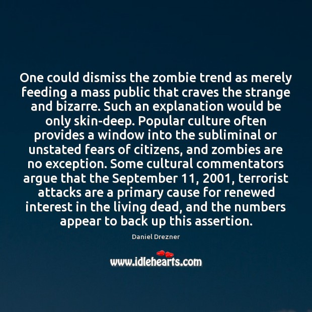 One could dismiss the zombie trend as merely feeding a mass public Image