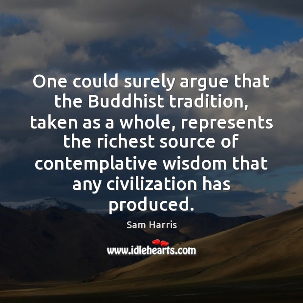 One could surely argue that the Buddhist tradition, taken as a whole, Image