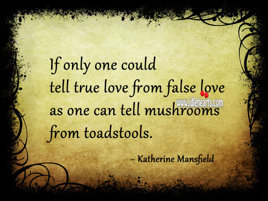 Katherine Mansfield Picture Quote image saying: If only one could tell true love from false love as one can tell mushrooms from toadstools.