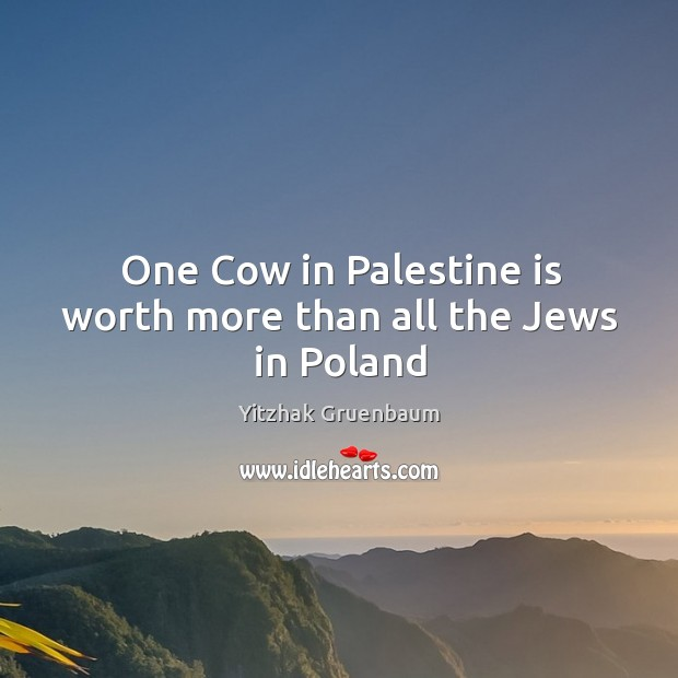 One Cow in Palestine is worth more than all the Jews in Poland Image