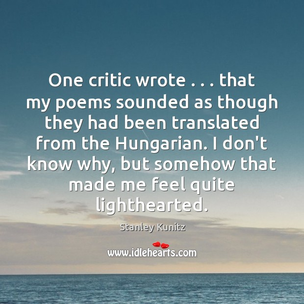 Image, One critic wrote . . . that my poems sounded as though they had been