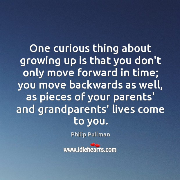 Image, One curious thing about growing up is that you don't only move