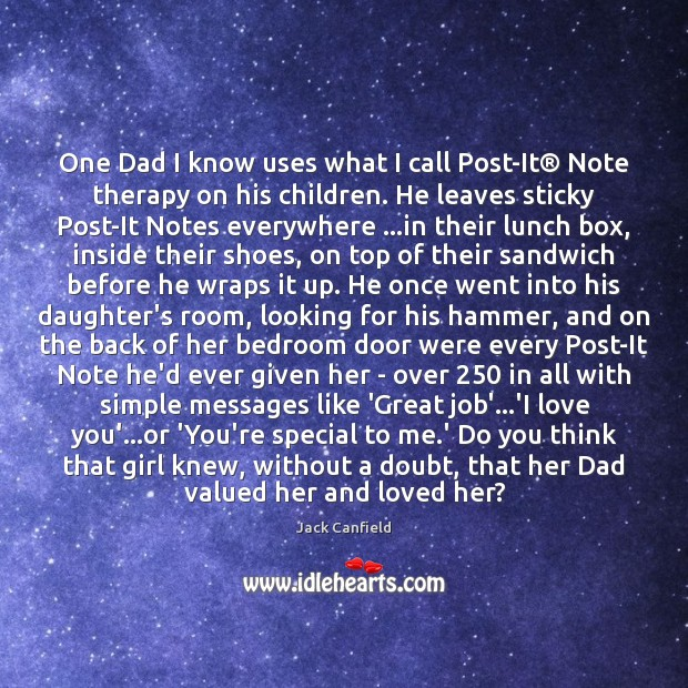 One Dad I know uses what I call Post-It® Note therapy on Jack Canfield Picture Quote