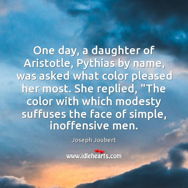 One day, a daughter of Aristotle, Pythias by name, was asked what Image