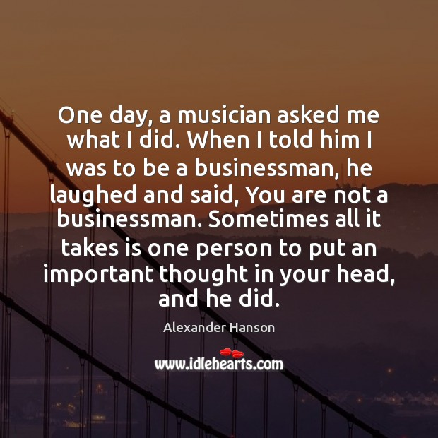 Image, One day, a musician asked me what I did. When I told