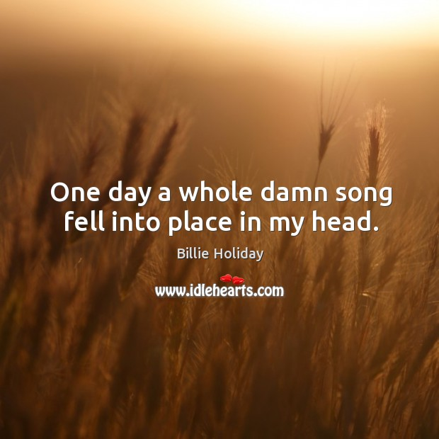 One day a whole damn song fell into place in my head. Image