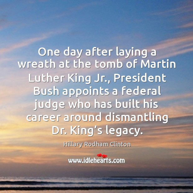 One day after laying a wreath at the tomb of martin luther king jr. Hillary Rodham Clinton Picture Quote