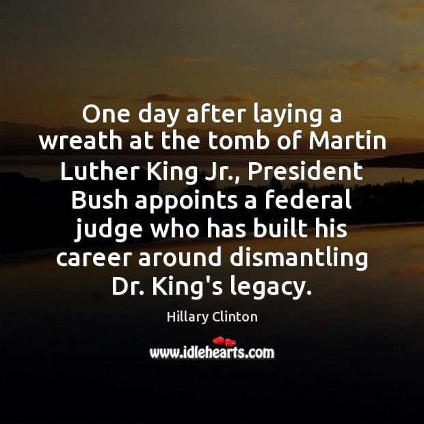 One day after laying a wreath at the tomb of Martin Luther Hillary Clinton Picture Quote