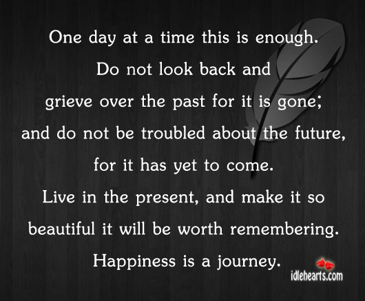 One Day At A Time This Is Enough…