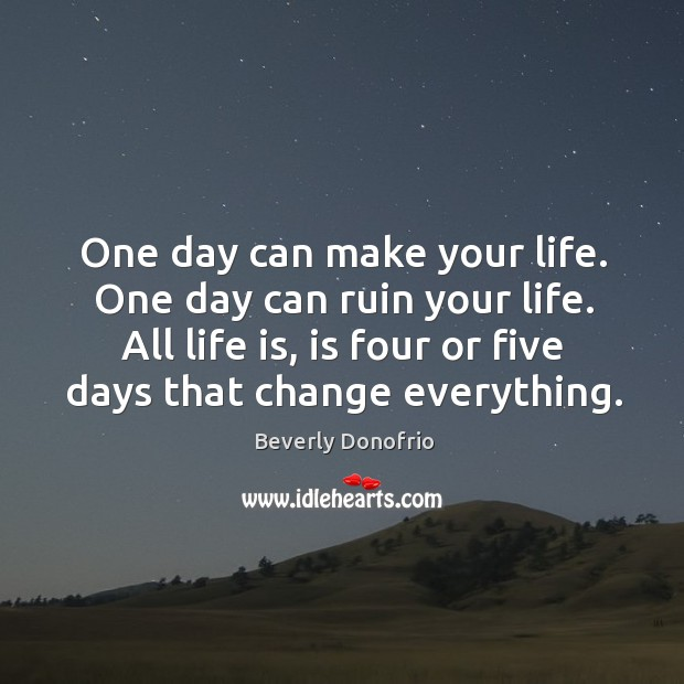 Image, One day can make your life. One day can ruin your life.