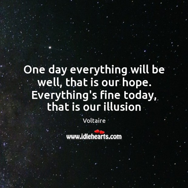 One day everything will be well, that is our hope. Everything's fine Voltaire Picture Quote