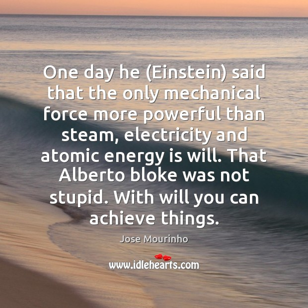 Image, One day he (Einstein) said that the only mechanical force more powerful