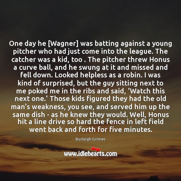 Image, One day he [Wagner] was batting against a young pitcher who had
