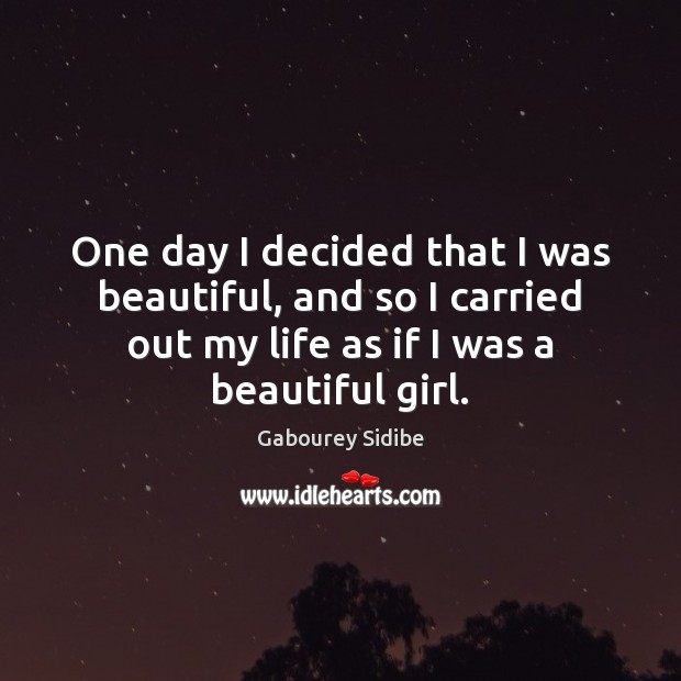 One day I decided that I was beautiful, and so I carried Gabourey Sidibe Picture Quote