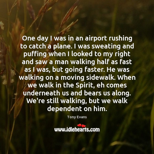 One day I was in an airport rushing to catch a plane. Tony Evans Picture Quote