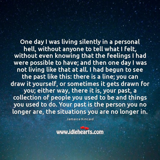One day I was living silently in a personal hell, without anyone Past Quotes Image