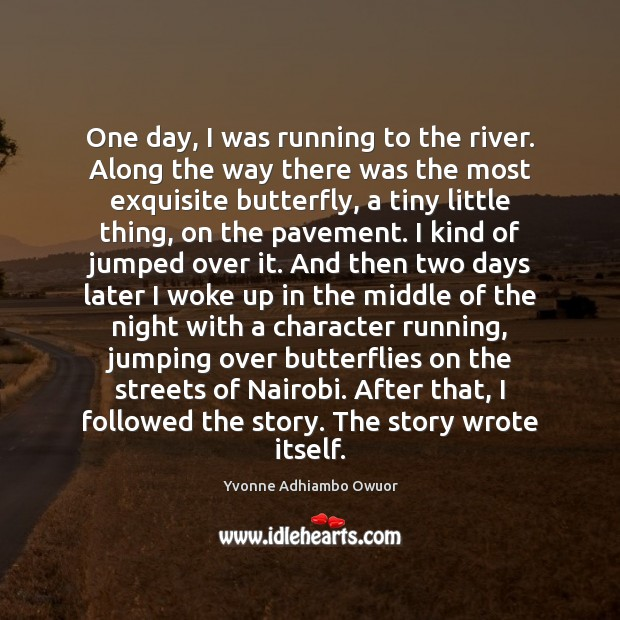 One day, I was running to the river. Along the way there Yvonne Adhiambo Owuor Picture Quote