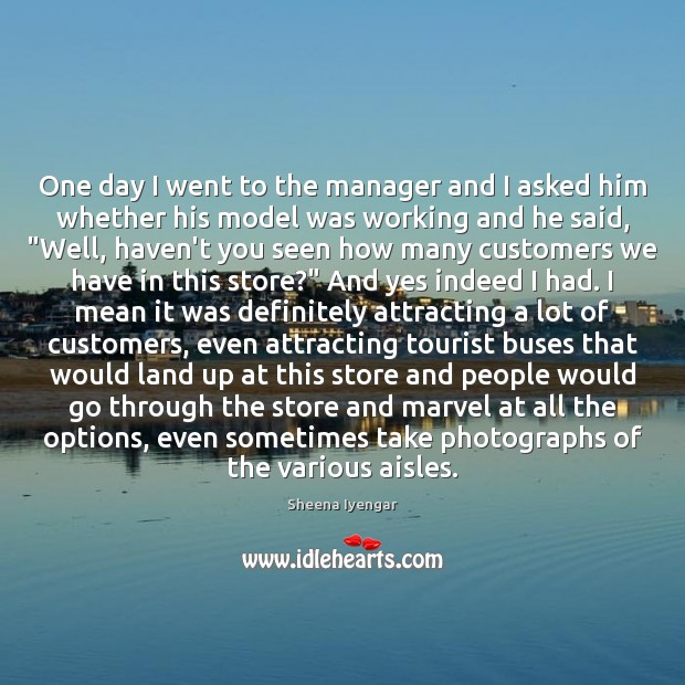 One day I went to the manager and I asked him whether Image