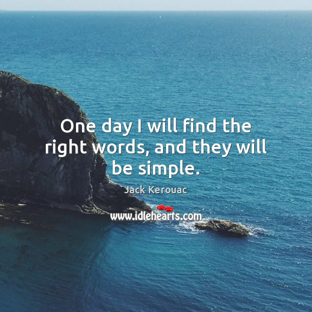 Image, One day I will find the right words, and they will be simple.