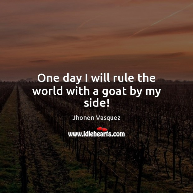 One day I will rule the world with a goat by my side! Image