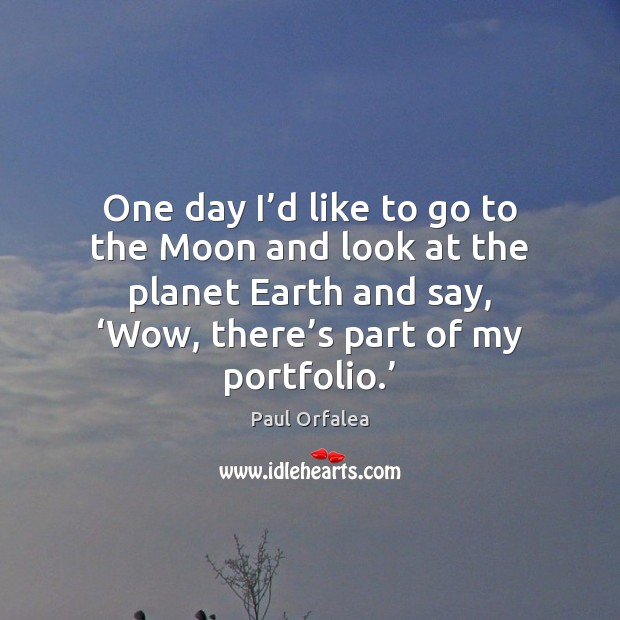 One day I'd like to go to the Moon and look Image