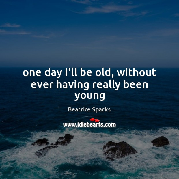 Image, One day I'll be old, without ever having really been young