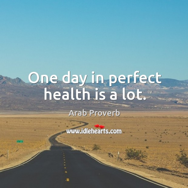 One day in perfect health is a lot. Arab Proverbs Image