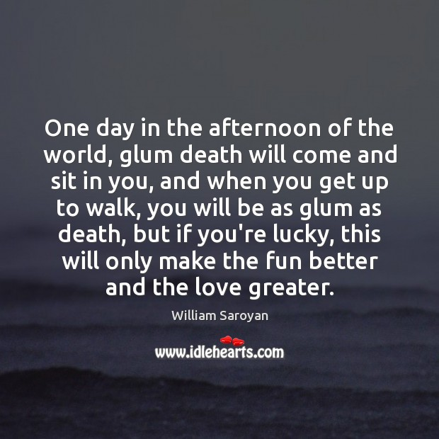 One day in the afternoon of the world, glum death will come Image