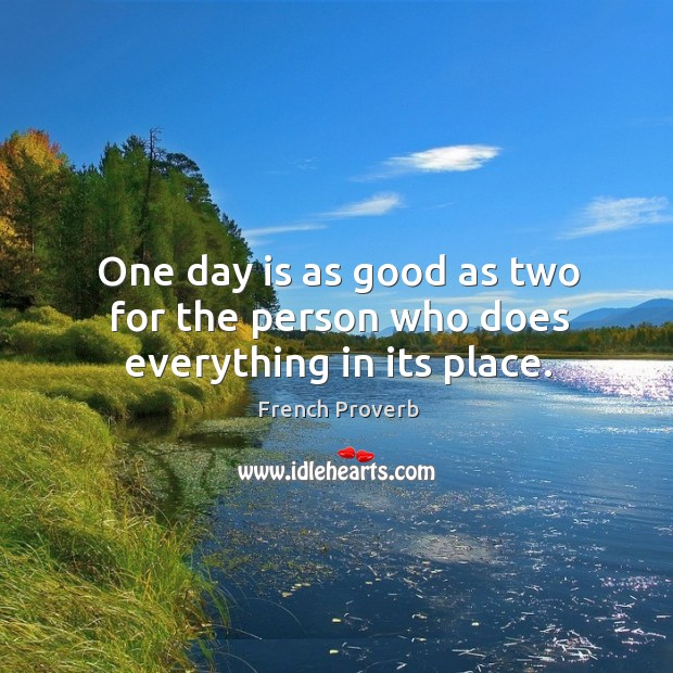 One day is as good as two for the person who does everything in its place. Image