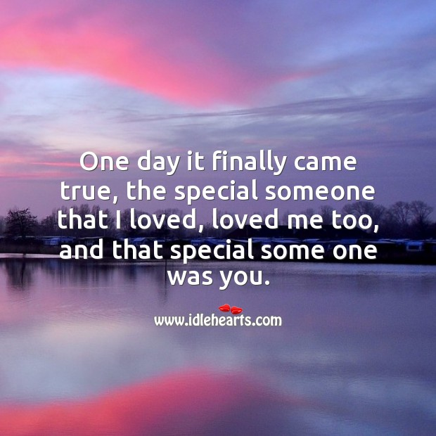 One day it finally came true, the special someone that I loved, loved me too. Romantic Love Quotes Image